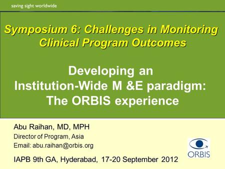 Abu Raihan, MD, MPH Director of Program, Asia   IAPB 9th GA, Hyderabad, 17-20 September 2012 Symposium 6: Challenges in Monitoring.
