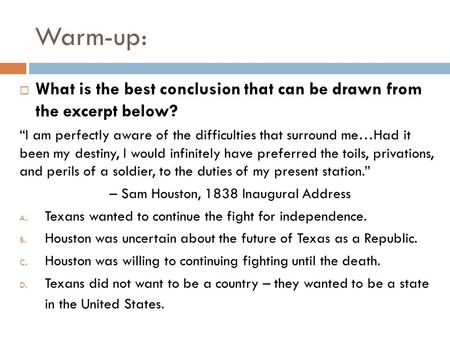 "Warm-up:  What is the best conclusion that can be drawn from the excerpt below? ""I am perfectly aware of the difficulties that surround me…Had it been."