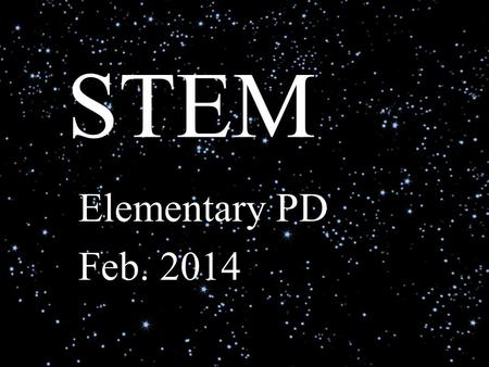 STEM Elementary PD Feb. 2014. S T E M cience echnology ngineering ath.