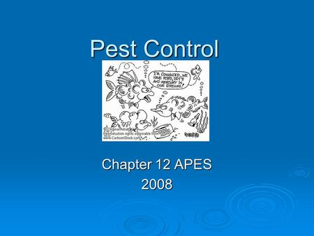 Pest Control Chapter 12 APES 2008. What are pesticides?  Chemicals that kill pests  Biocides- kill wide range of pests  Herbicides- kill plants  Insecticides-