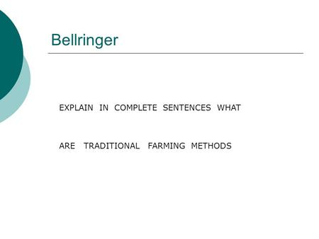 Bellringer EXPLAIN IN COMPLETE SENTENCES WHAT ARE TRADITIONAL FARMING METHODS.