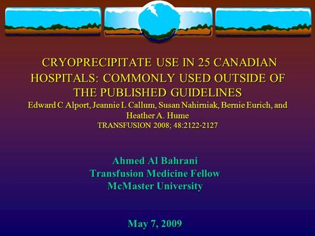 CRYOPRECIPITATE USE IN 25 CANADIAN HOSPITALS: COMMONLY USED OUTSIDE OF THE PUBLISHED GUIDELINES Edward C Alport, Jeannie L Callum, Susan Nahirniak, Bernie.