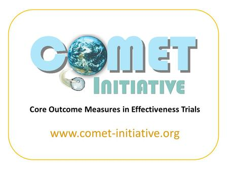 Core Outcome Measures in Effectiveness Trials www.comet-initiative.org.