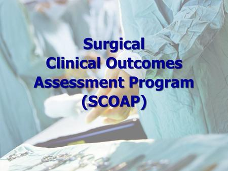 Surgical Clinical Outcomes Assessment Program (SCOAP)