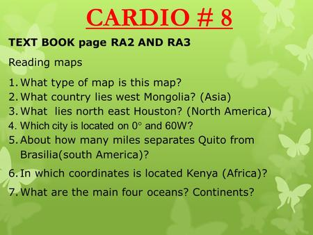 TEXT BOOK page RA2 AND RA3 Reading maps 1.What type of map is this map? 2.What country lies west Mongolia? (Asia) 3.What lies north east Houston? (North.