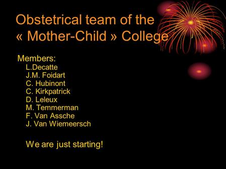 Obstetrical team of the « Mother-Child » College Members: L.Decatte J.M. Foidart C. Hubinont C. Kirkpatrick D. Leleux M. Temmerman F. Van Assche J. Van.