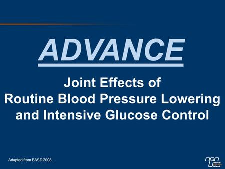 Joint Effects of Routine Blood Pressure Lowering and Intensive Glucose Control ADVANCE Adapted from EASD 2008.