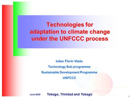 1 June 2005 Technologies for adaptation to climate change under the UNFCCC process Iulian Florin Vladu Technology Sub-programme Sustainable Development.