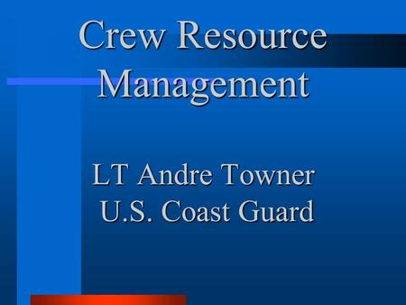 Crew Resource Management LT Andre Towner U.S. Coast Guard.