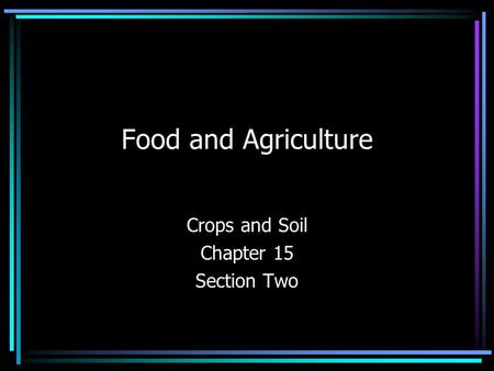 Food and Agriculture Crops and Soil Chapter 15 Section Two.