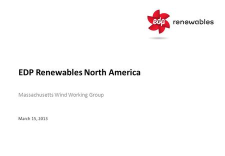 EDP Renewables North America Massachusetts Wind Working Group March 15, 2013.