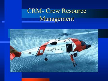 CRM- Crew Resource Management. Rules of Engagement Participation is Key Non-Attribution No Names – What Not Who.