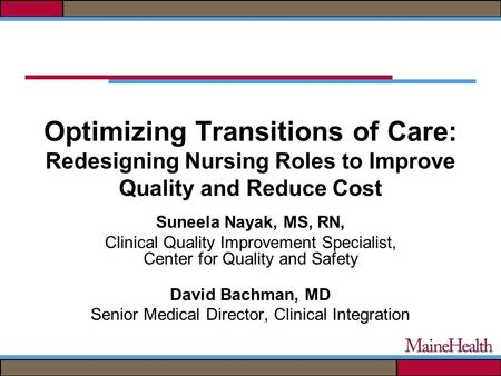 Optimizing Transitions of Care: Redesigning Nursing Roles to Improve Quality and Reduce Cost Suneela Nayak, MS, RN, Clinical Quality Improvement Specialist,