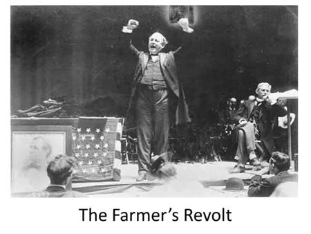The Farmer's Revolt. Farmers Organize Agriculture's Decline 1860: 50% of wealth and 30% of national income 1910: 20% of wealth and 18% of income Agriculture's.