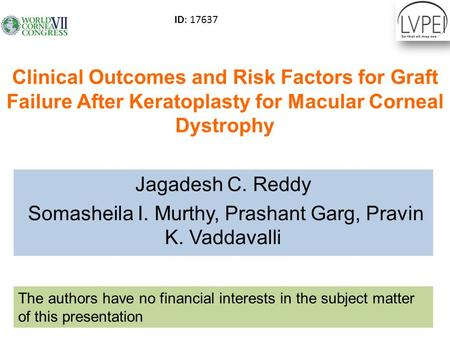 Clinical Outcomes and Risk Factors for Graft Failure After Keratoplasty for Macular Corneal Dystrophy Jagadesh C. Reddy Somasheila I. Murthy, Prashant.