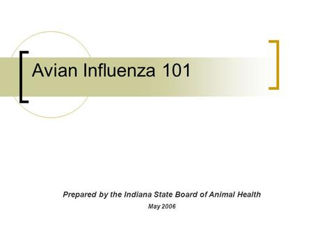 Avian Influenza 101 Prepared by the Indiana State Board of Animal Health May 2006.