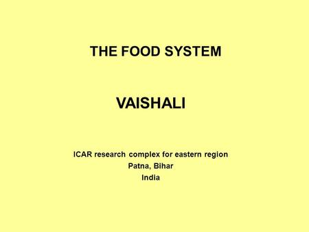 THE FOOD SYSTEM VAISHALI ICAR research complex for eastern region Patna, Bihar India.