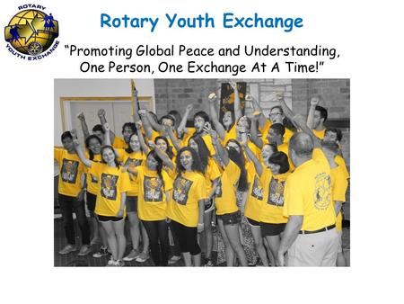 "Rotary Youth Exchange ""Promoting Global Peace and Understanding, One Person, One Exchange At A Time!"""