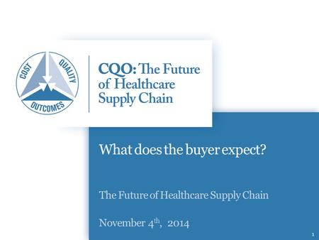 11 What does the buyer expect? The Future of Healthcare Supply Chain November 4 th, 2014.