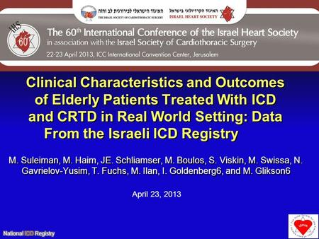 Clinical Characteristics and Outcomes of Elderly Patients Treated With ICD and CRTD in Real World Setting: Data From the Israeli ICD Registry M. Suleiman,