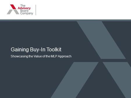 Gaining Buy-In Toolkit Showcasing the Value of the MLP Approach.