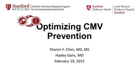 Optimizing CMV Prevention Sharon F. Chen, MD, MS Hayley Gans, MD February 19, 2015.