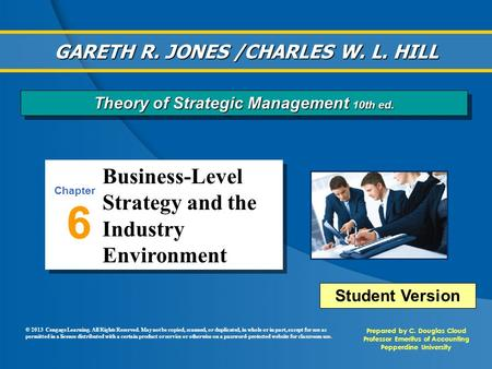 Business-Level Strategy and the Industry Environment 6 Chapter Prepared by C. Douglas Cloud Professor Emeritus of Accounting Pepperdine University Prepared.