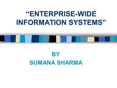 """ENTERPRISE-WIDE INFORMATION SYSTEMS"" BY SUMANA SHARMA."