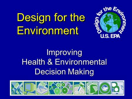 Design for the Environment Improving Health & Environmental Decision Making.