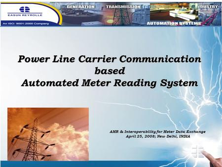 Power Line Carrier Communication based Automated Meter Reading System AMR & Interoperability for Meter Data Exchange April 25, 2008; New Delhi, INDIA.