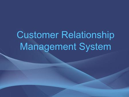 Customer Relationship Management System. o CRM introduction o Functioning targets and roles o Aspects of CRM o Architecture o Strategies o Pitfalls What.