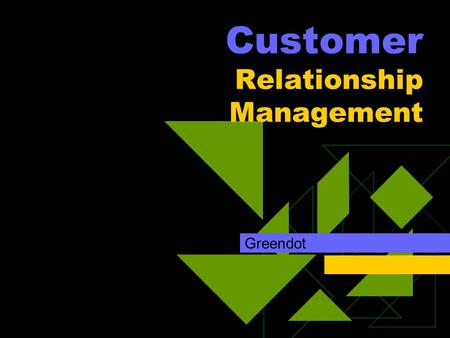 Customer Relationship Management Greendot. Objective  To revitalize Your system.