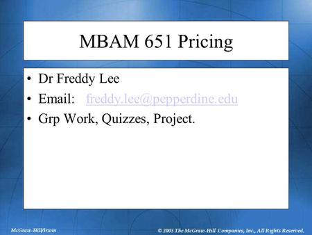 McGraw-Hill/Irwin © 2003 The McGraw-Hill Companies, Inc., All Rights Reserved. MBAM 651 Pricing Dr Freddy Lee
