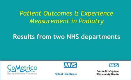 1 Patient Outcomes & Experience Measurement in Podiatry Results from two NHS departments.
