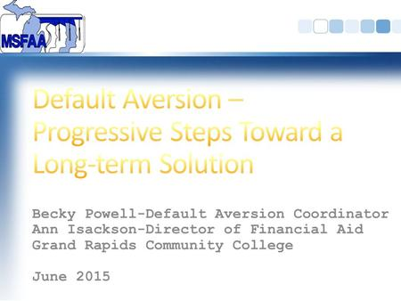 Becky Powell-Default Aversion Coordinator Ann Isackson-Director of Financial Aid Grand Rapids Community College June 2015.