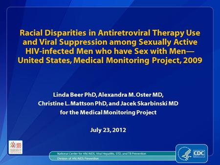 Racial Disparities in Antiretroviral Therapy Use and Viral Suppression among Sexually Active HIV-infected Men who have Sex with Men— United States, Medical.