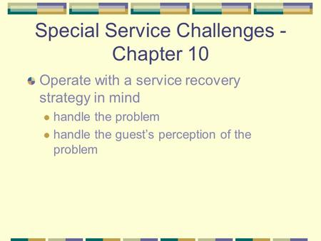 Special Service Challenges - Chapter 10 Operate with a service recovery strategy in mind handle the problem handle the guest's perception of the problem.