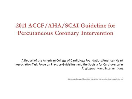 2011 ACCF/AHA/SCAI Guideline for Percutaneous Coronary Intervention A Report of the American College of Cardiology Foundation/American Heart Association.