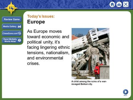 Today's Issues: Europe As Europe moves toward economic and political unity, it's facing lingering ethnic tensions, nationalism, and environmental crises.