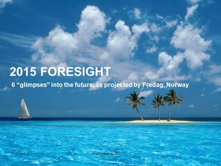 "2015 FORESIGHT [14.09.2015 - 1][Fredag Reklamebyrå] 6 ""glimpses"" into the future, as projected by Fredag, Norway."