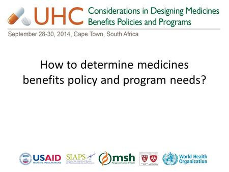 How to determine medicines benefits policy and program needs?