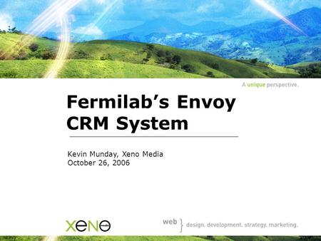 Fermilab's Envoy CRM System Kevin Munday, Xeno Media October 26, 2006.