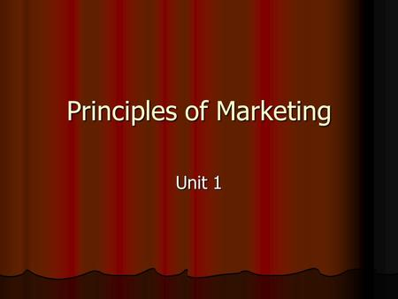 Principles of Marketing Unit 1. Marketing Vocab Marketing: Process of developing, promotion, distributing products to satisfy customers needs and wants.