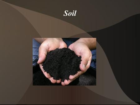 Soil. What is soil?  Mixture of inorganic material (rocks) and organic material (SOM) as well as organisms (microbes).  Soil formation involves:  Parent.
