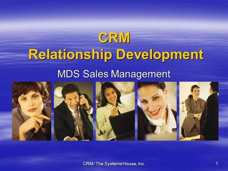 CRM- The Systems House, Inc. 1 CRM Relationship Development MDS Sales Management Tools.