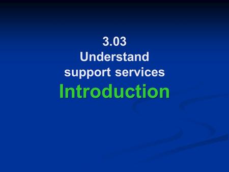 3.03 Understand support services Introduction