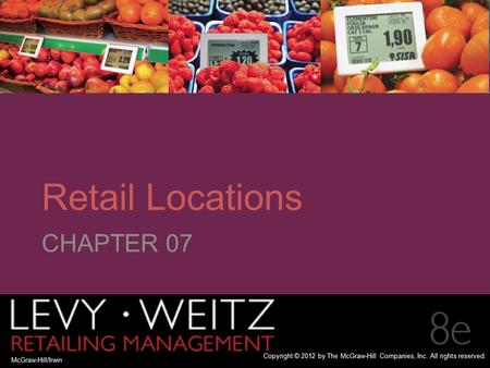 Retailing Management 8e© The McGraw-Hill Companies, All rights reserved. 7 - CHAPTER 2CHAPTER 1 CHAPTER 7 McGraw-Hill/Irwin Copyright © 2012 by The McGraw-Hill.