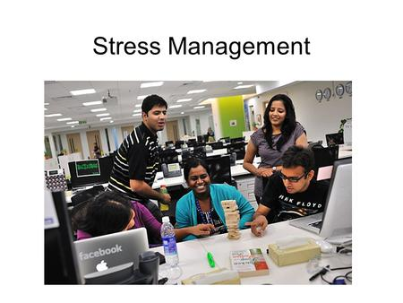 Stress Management. Work/life balance Time off o 21 day PTO o Unlimited sick days o 11 paid holidays Family benefits o Four months parental leave to attend.