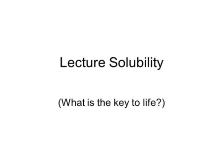 Lecture Solubility (What is the key to life?). Have you ever made lemonade? Have you ever drank a soda pop? Have you ever drank milk? What do all these.