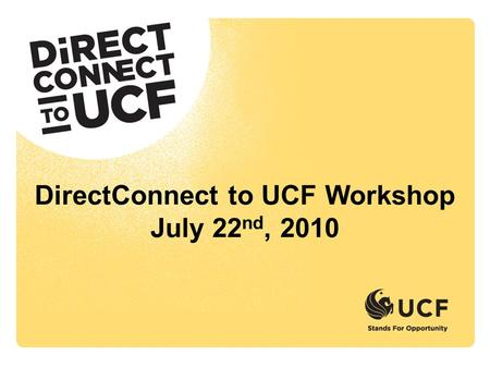 DirectConnect to UCF Workshop July 22 nd, 2010. Getting Started— The Development of an Idea.